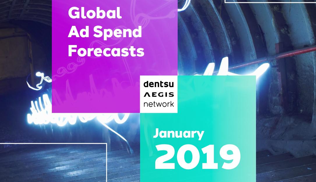 Dentsu Aegis Network: 2019 Advertising Spend Forecast Report